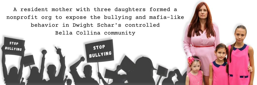 A resident mother with three daughters formed a nonprofit org to expose the bullying and mafia-like life in Dwight Schar's controlled Bella Collina community