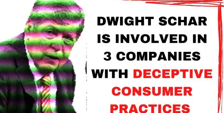 DWIGHT SCHAR INVOLVED IN 3 COMPANIES WITH DECEPTIVE CONSUMER PRACTICES